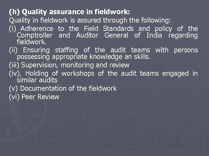 (h) Quality assurance in fieldwork: Quality in fieldwork is assured through the following: (i)