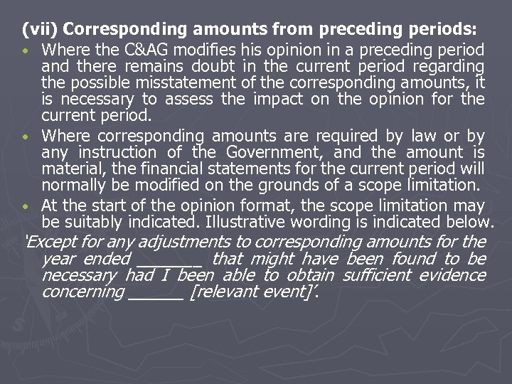(vii) Corresponding amounts from preceding periods: • Where the C&AG modifies his opinion in
