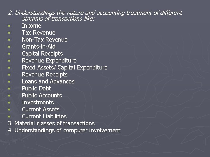 2. Understandings the nature and accounting treatment of different streams of transactions like: Income