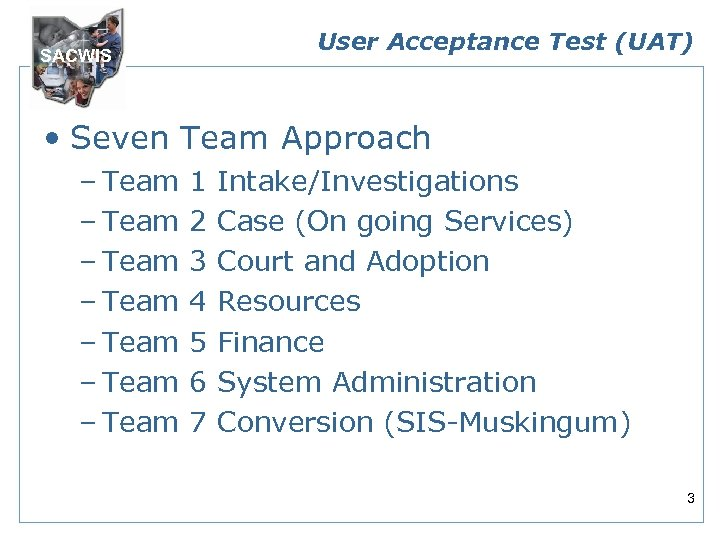 User Acceptance Test (UAT) SACWIS • Seven Team Approach – Team – Team 1