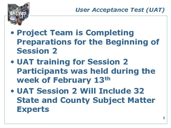 SACWIS User Acceptance Test (UAT) • Project Team is Completing Preparations for the Beginning
