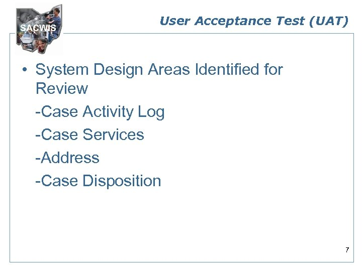 SACWIS User Acceptance Test (UAT) • System Design Areas Identified for Review -Case Activity
