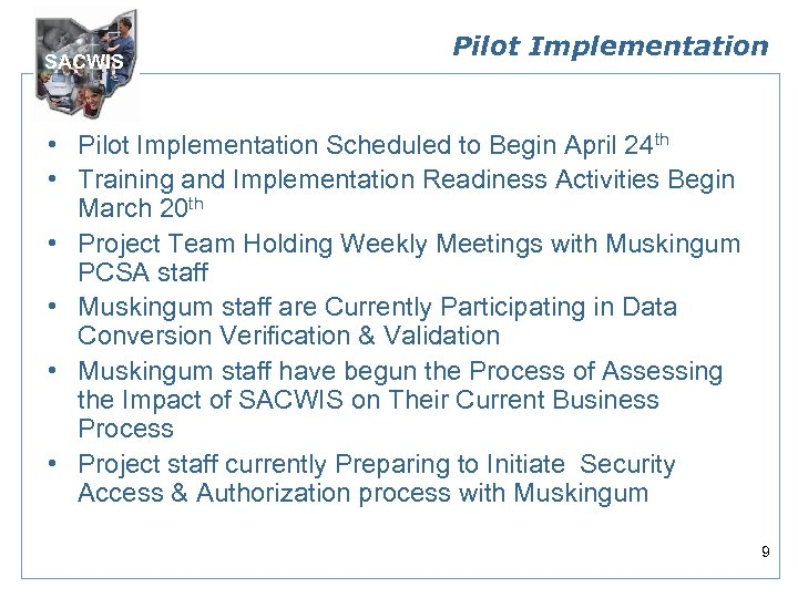 SACWIS Pilot Implementation • Pilot Implementation Scheduled to Begin April 24 th • Training