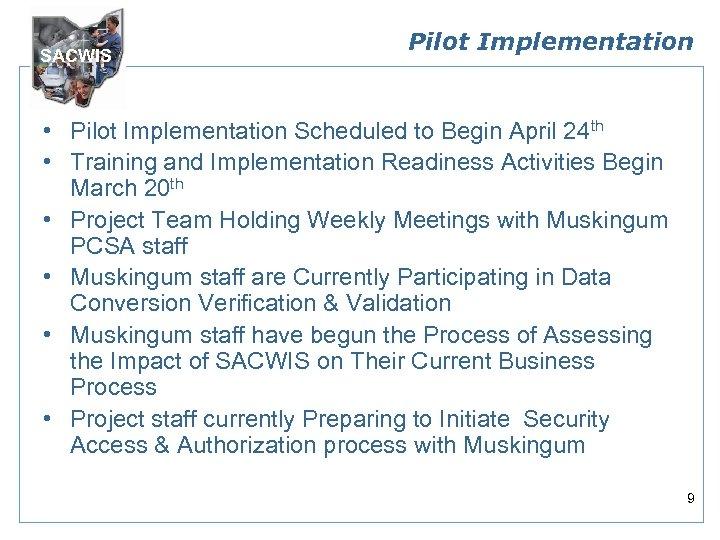 SACWIS Pilot Implementation • Pilot Implementation Scheduled to Begin April 24 th • Training
