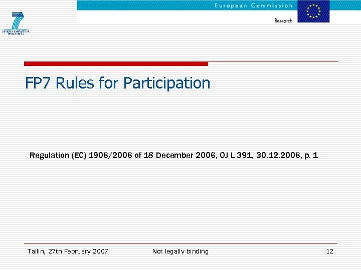 FP 7 Rules for Participation Regulation (EC) 1906/2006 of 18 December 2006, OJ L