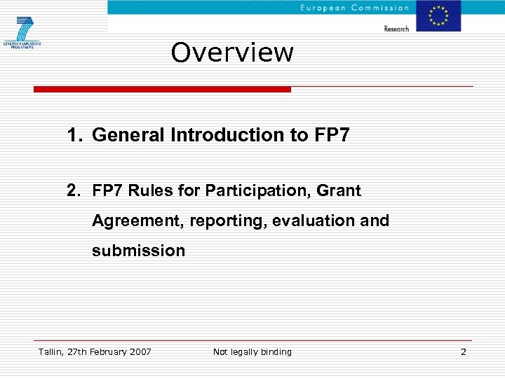 Overview 1. General Introduction to FP 7 2. FP 7 Rules for Participation, Grant