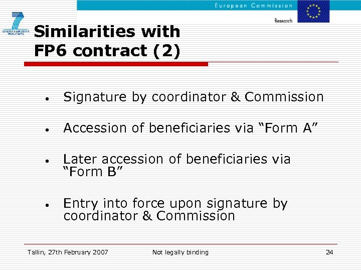 Similarities with FP 6 contract (2) • Signature by coordinator & Commission • Accession
