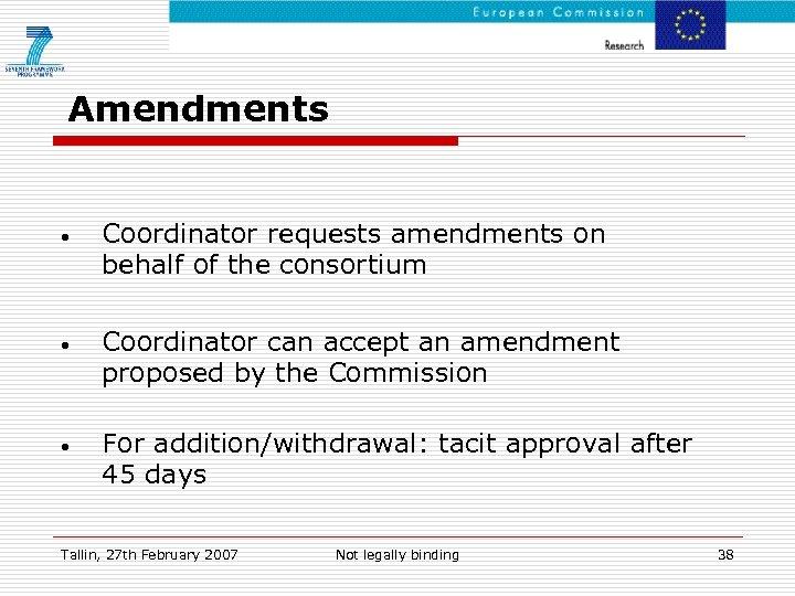 Amendments • Coordinator requests amendments on behalf of the consortium • Coordinator can accept