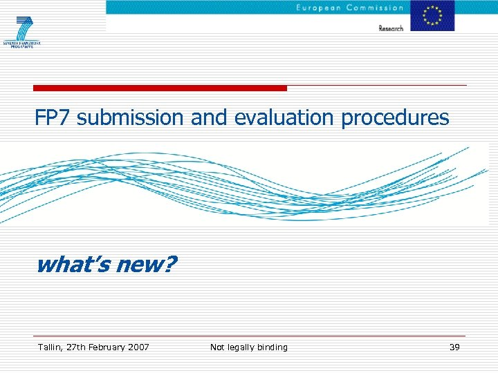 FP 7 submission and evaluation procedures what's new? Tallin, 27 th February 2007 Not