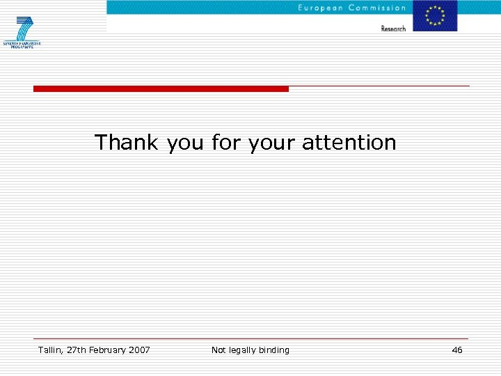 Thank you for your attention Tallin, 27 th February 2007 Not legally binding 46