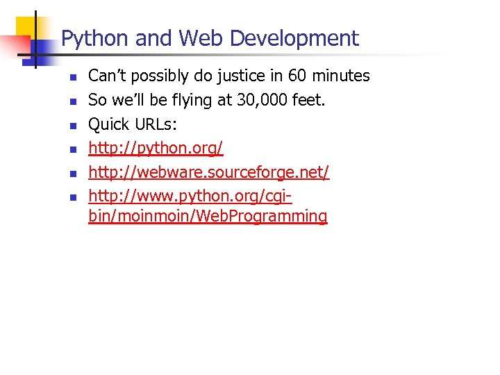 Python and Web Development n n n Can't possibly do justice in 60 minutes