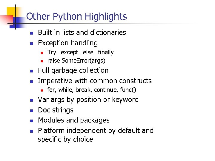 Other Python Highlights n n Built in lists and dictionaries Exception handling n n