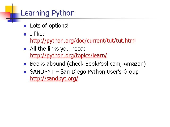 Learning Python n n Lots of options! I like: http: //python. org/doc/current/tut. html All