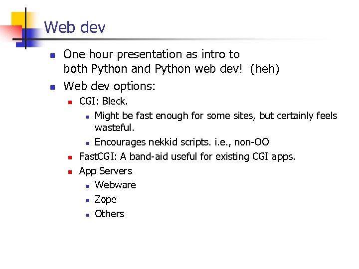 Web dev n n One hour presentation as intro to both Python and Python