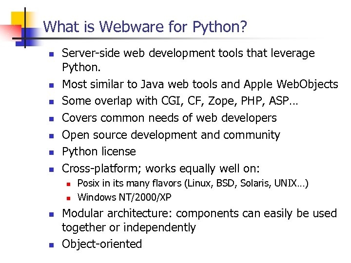 What is Webware for Python? n n n n Server-side web development tools that