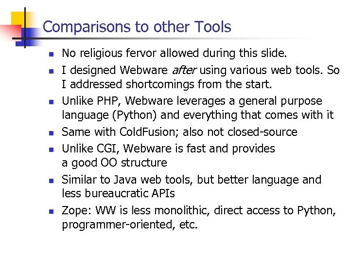 Comparisons to other Tools n n n n No religious fervor allowed during this
