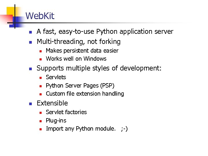 Web. Kit n n A fast, easy-to-use Python application server Multi-threading, not forking n