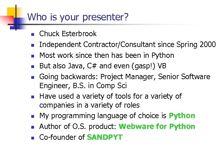 Who is your presenter? n n n n n Chuck Esterbrook Independent Contractor/Consultant since