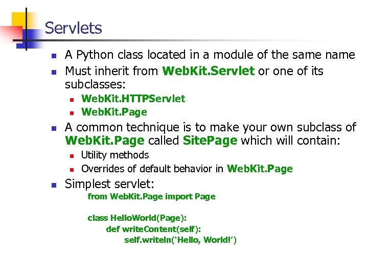 Servlets n n A Python class located in a module of the same name