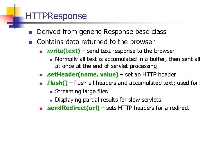 HTTPResponse n n Derived from generic Response base class Contains data returned to the