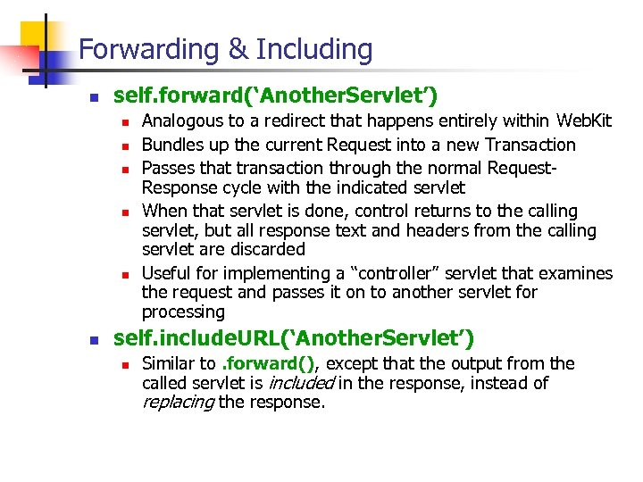 Forwarding & Including n self. forward('Another. Servlet') n n n Analogous to a redirect