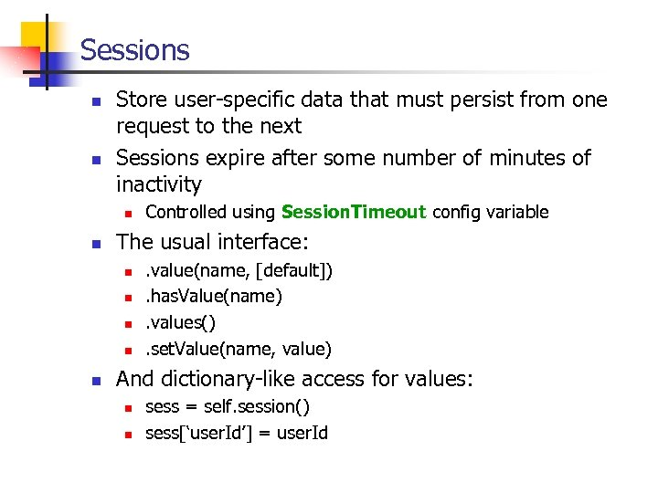 Sessions n n Store user-specific data that must persist from one request to the