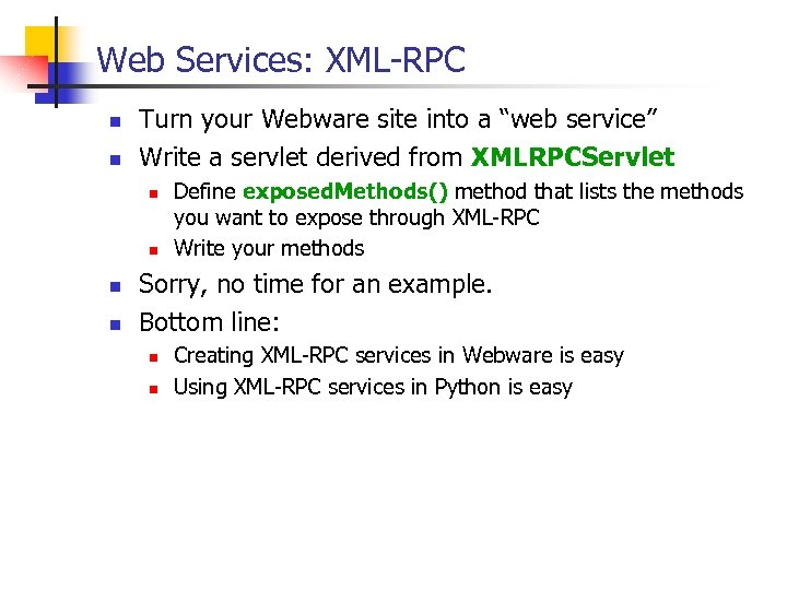 """Web Services: XML-RPC n n Turn your Webware site into a """"web service"""" Write"""