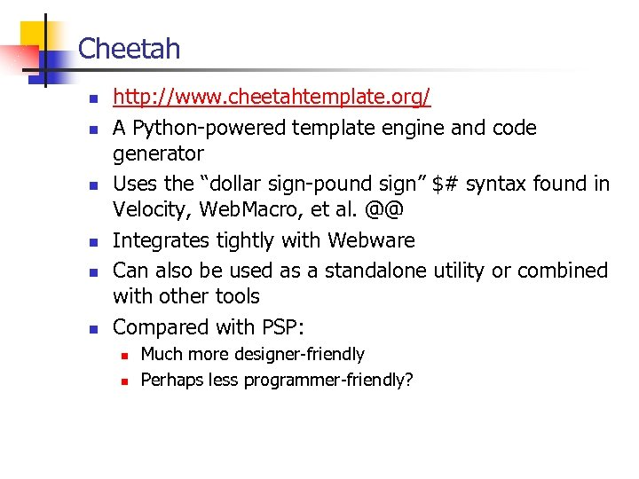 Cheetah n n n http: //www. cheetahtemplate. org/ A Python-powered template engine and code