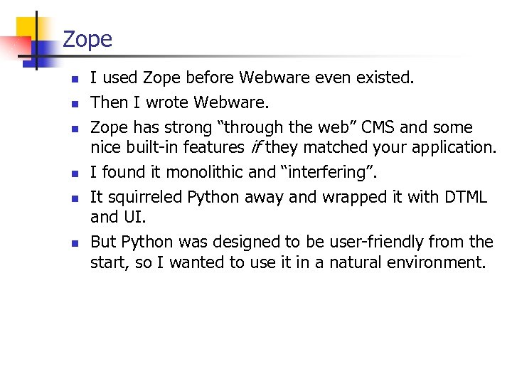 Zope n n n I used Zope before Webware even existed. Then I wrote