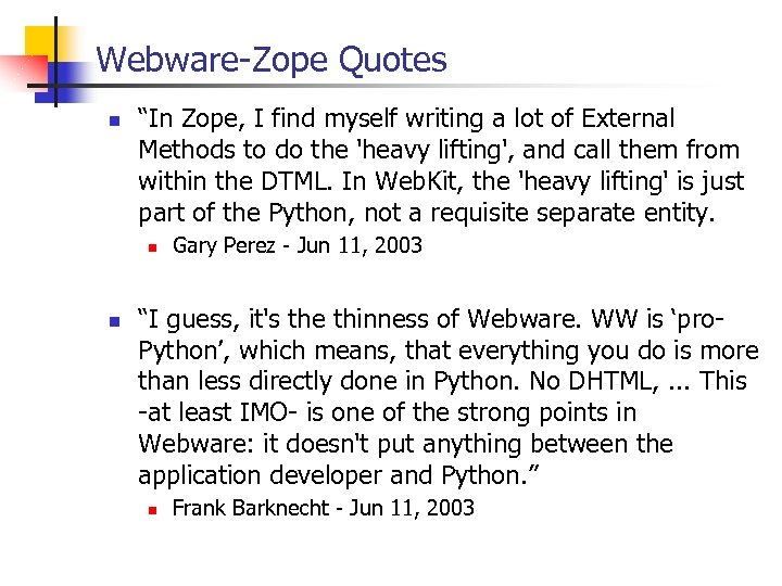 """Webware-Zope Quotes n """"In Zope, I find myself writing a lot of External Methods"""