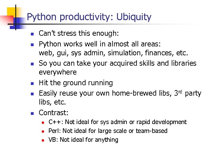 Python productivity: Ubiquity n n n Can't stress this enough: Python works well in