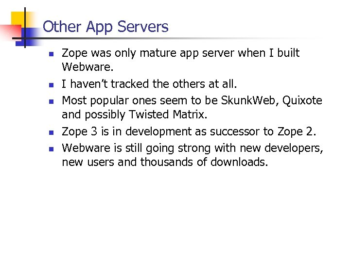 Other App Servers n n n Zope was only mature app server when I