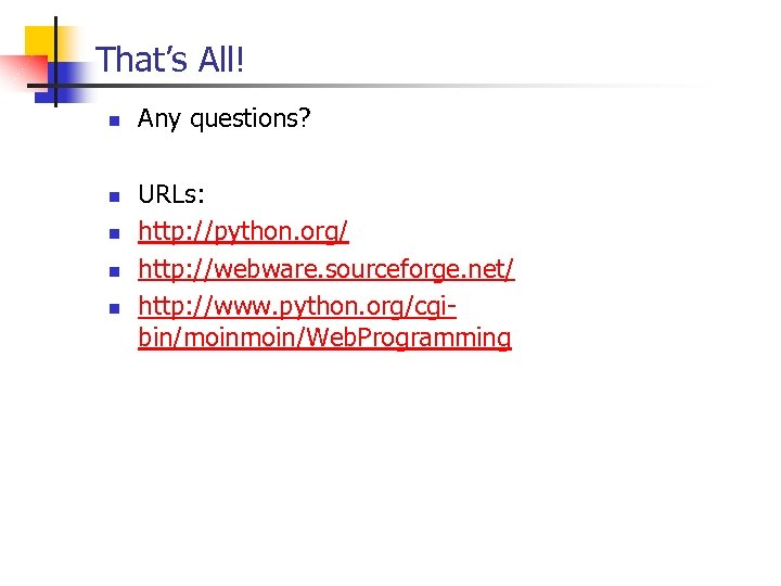 That's All! n n n Any questions? URLs: http: //python. org/ http: //webware. sourceforge.