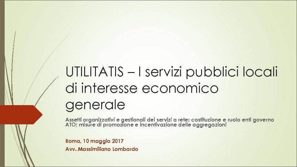 UTILITATIS – I servizi pubblici locali di interesse economico generale Assetti organizzativi e gestionali