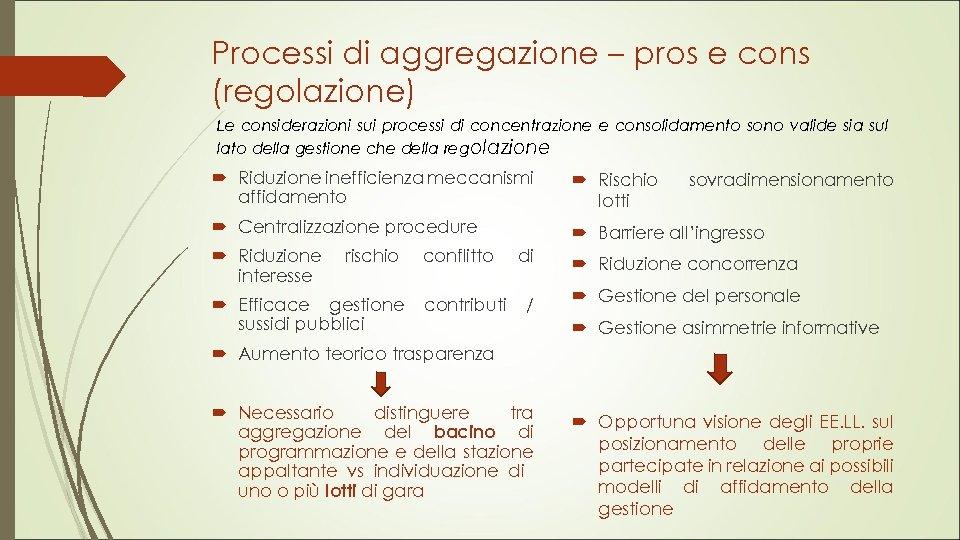 Processi di aggregazione – pros e cons (regolazione) Le considerazioni sui processi di concentrazione