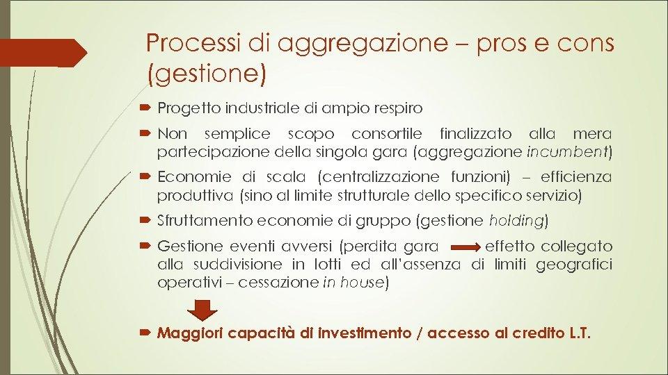 Processi di aggregazione – pros e cons (gestione) Progetto industriale di ampio respiro Non