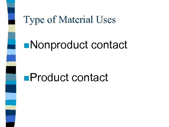 Type of Material Uses n Nonproduct n Product contact