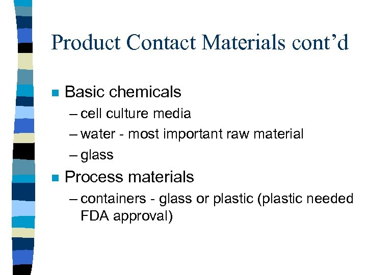 Product Contact Materials cont'd n Basic chemicals – cell culture media – water -