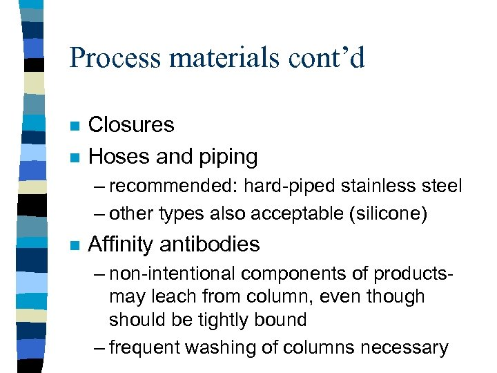 Process materials cont'd n n Closures Hoses and piping – recommended: hard-piped stainless steel