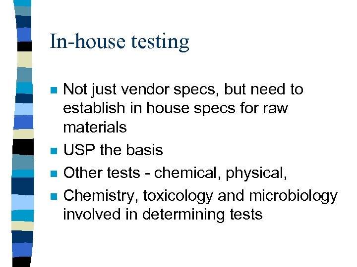 In-house testing n n Not just vendor specs, but need to establish in house