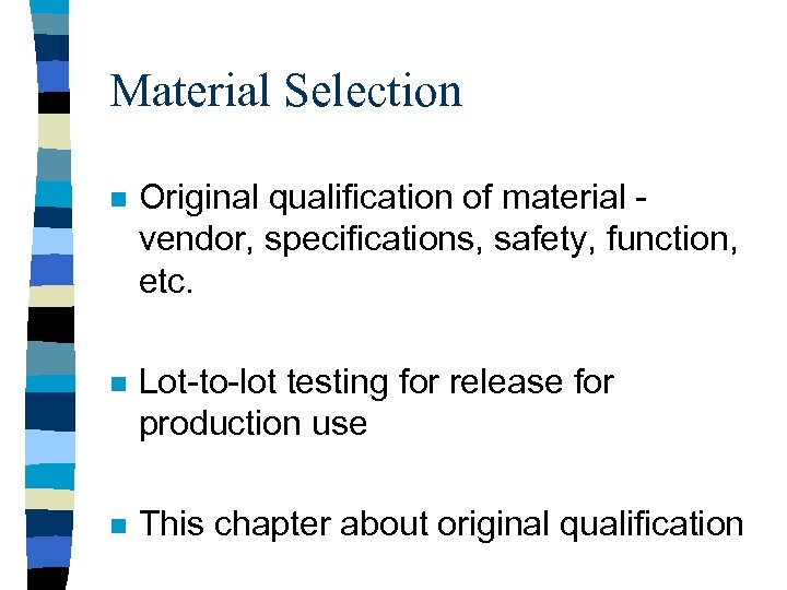 Material Selection n Original qualification of material vendor, specifications, safety, function, etc. n Lot-to-lot
