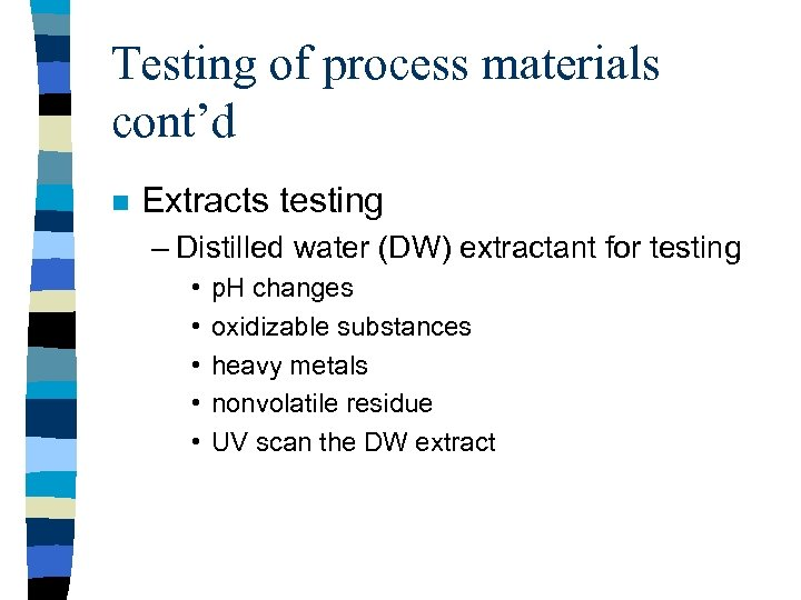 Testing of process materials cont'd n Extracts testing – Distilled water (DW) extractant for