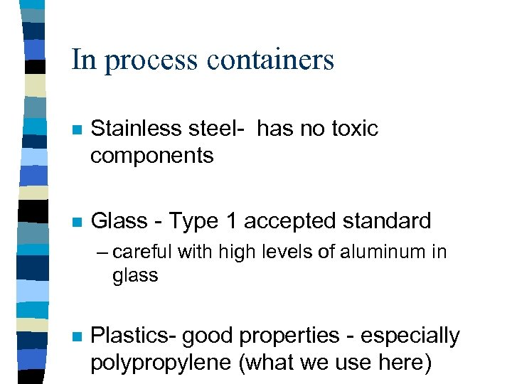 In process containers n Stainless steel- has no toxic components n Glass - Type
