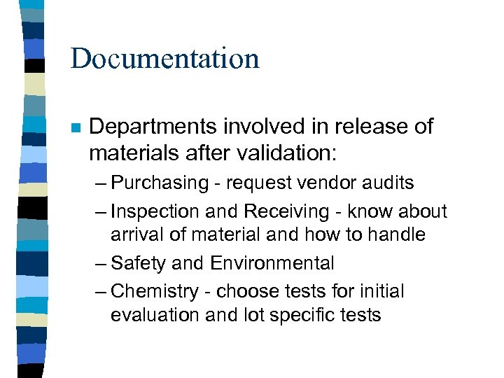 Documentation n Departments involved in release of materials after validation: – Purchasing - request