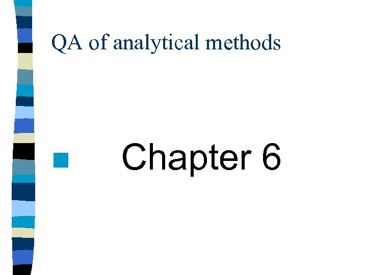 QA of analytical methods n Chapter 6