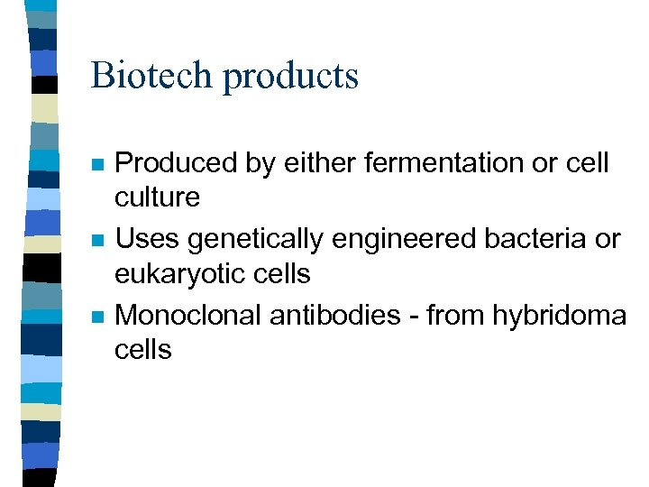 Biotech products n n n Produced by either fermentation or cell culture Uses genetically