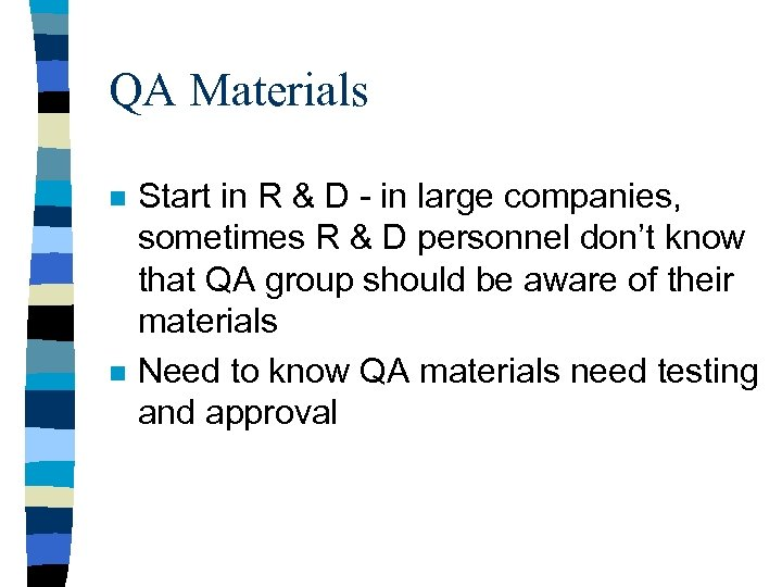 QA Materials n n Start in R & D - in large companies, sometimes