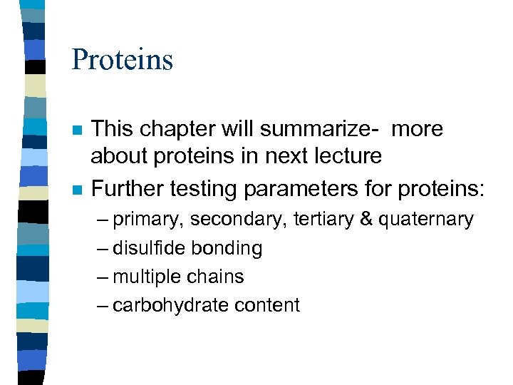 Proteins n n This chapter will summarize- more about proteins in next lecture Further