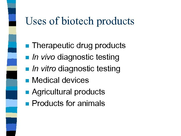Uses of biotech products n n n Therapeutic drug products In vivo diagnostic testing