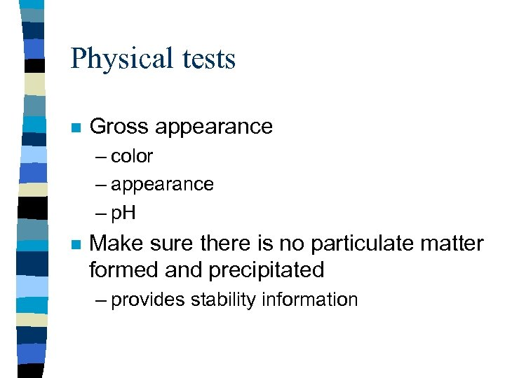 Physical tests n Gross appearance – color – appearance – p. H n Make